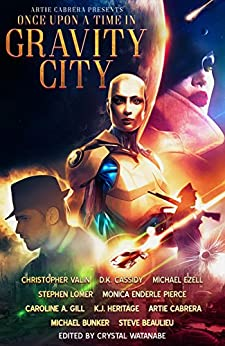 Once Upon a Time in Gravity City by [Cabrera, Artie, Valin, Christopher J., Bunker, Michael, Beaulieu, Steve, Heritage, K.J., Lomer, Stephen, Gill, Caroline A., Pierce, Monica Enderle, Cassidy, D.K., Ezell, Michael]