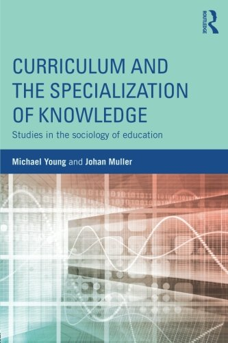 Curriculum And The Specialization Of Knowledge: Studies In The Sociology Of Education