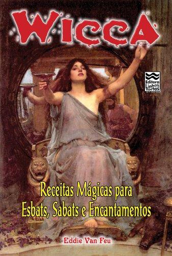 Wicca - Receitas Mágicas para Esbats, Sabats e Encantamentos