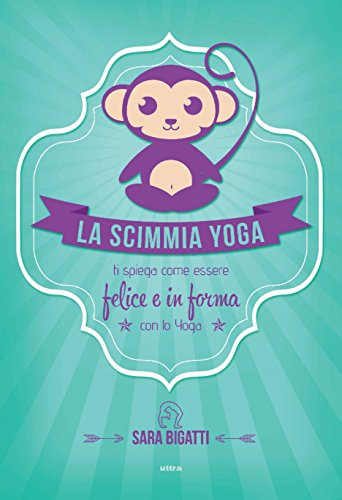 La scimmia Yoga: Ti spiega come essere felice e in forma con ...