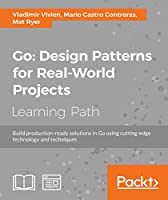 Go: Design Patterns for Real-World Projects Front Cover