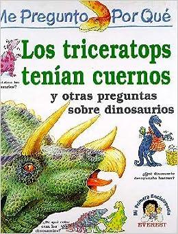 V.V.A.A. - Me Pregunto Por Qué: Los Triceratops Tenían Cuernos Y Otras Preguntas Sobre Dinosaurios