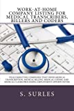 A reference and sourcebook of work-at-home company listings for medical transcribers, medical billers and medical coders. This ebook has compiled a listing of telecommuting companies that previously and currently hire medical transcribers, medical bi...