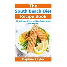 South Beach Diet: South Beach Diet Recipe Book: 50 Delicious & Easy South Beach Diet Recipes (south beach diet, south beach diet recipes, south beach diet beginners guide, south beach diet cookbook)