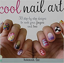 Cool Nail Art 30 Step By Step Designs To Rock Your Fingers And Toes