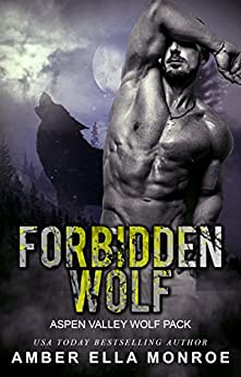 Forbidden Wolf (Aspen Valley Wolf Pack Book 8) by [Monroe, Amber Ella]
