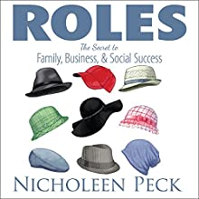 Roles: The Secret to Family, Business, and Social Success Audiobook by Nicholeen Peck Narrated by Nicholeen Peck