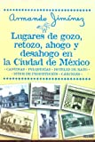 img - for Lugares De Gozo, Retozo Y Desahogo En LA Ciudad De Mexico (Primero Vivo) (Spanish Edition) book / textbook / text book