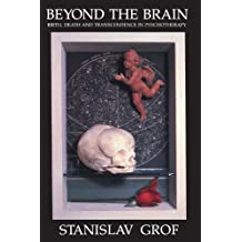 Beyond the Brain: Birth, Death, and Transendence in Psychotherapy (Suny Series in Transpersonal & Humanistic Psychology)