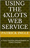Using the 4XLots Web Service: A tool for risk management in forex trading