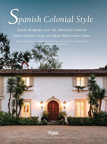 Spanish Colonial Style: Santa Barbara and the Architecture of James Osborne Craig and Mary McLaughlin - Colonial Map Us