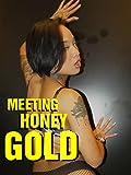 Meeting Honey Gold