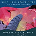 Sky Time in Gray's River: Living for Keeps in a Forgotten Place Audiobook by Robert Michael Pyle Narrated by Basil Sands