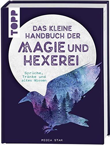 Das Kleine Handbuch Der Magie Und Hexerei  Sprüche Tränke Und Altes Wissen