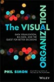 The Visual Organization: Data Visualization, Big Data, and the Quest for Better Decisions (Wiley and SAS Business Series)