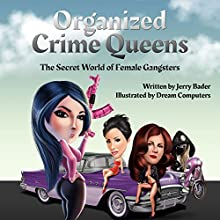 Organized Crime Queens: The Secret World of Female Gangsters Audiobook by Jerry Bader Narrated by Gene Tognacci