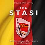 The Stasi: The History and Legacy of East Germany's Secret Police Agency | Charles River Editors