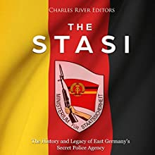 The Stasi: The History and Legacy of East Germany's Secret Police Agency Audiobook by Charles River Editors Narrated by Colin Fluxman
