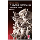 Le mythe national : L'histoire de France revisit�epar Suzanne Citron