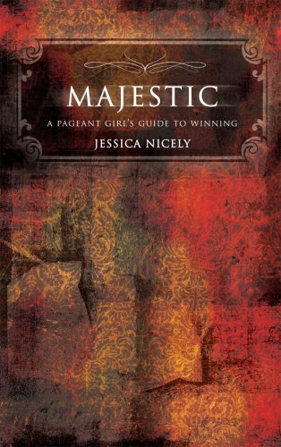 Majestic:  A Pageant Girl's Guide to Winning