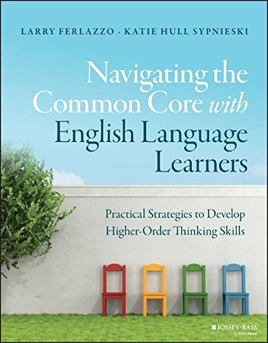 Navigating the Common Core with English Language Learners: Practical Strategies to Develop Higher-Order Thinking Skills (J-B Ed: Survival Guides) by Jossey-Bass