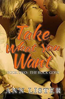 Take What You Want (The Rock Gods Book 2) by [Lister, Ann]