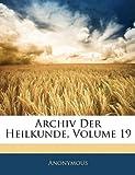 Archiv Der Heilkunde, Volume 9, Anonymous, 1146107218