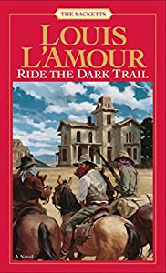 Paperback Ride the Dark Trail: The Sacketts: A Novel Book