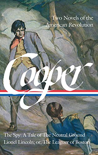 James Fenimore Cooper: Two Novels of the American Revolution (LOA #312): The Spy: A Tale of the Neutral Ground / Lionel Lincoln; or, The Leaguer of ... of America James Fenimore Cooper Edition)