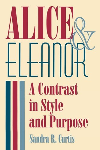 Alice and Eleanor: A Contrast in Style and Purpose (Women Studies Series)