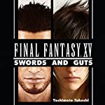 Final Fantasy XV: Swords and Gut: An Unofficial FF Novel, Volume 1 | Yoshimoto Takeshi