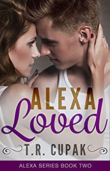 Alexa Loved (Alexa Series Book 2) by [Cupak, T.R.]