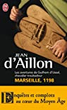 Les aventures de Guilhem d'Ussel, chevalier troubadour : Marseille, 1198 par d'Aillon