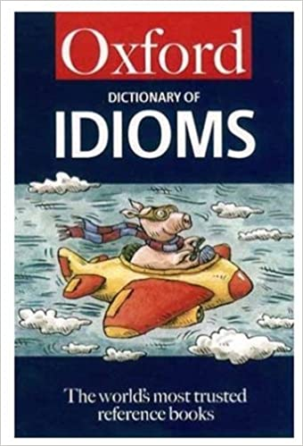 The Oxford Dictionary of Idioms (5, 000 Idioms) (Oxford Reference)