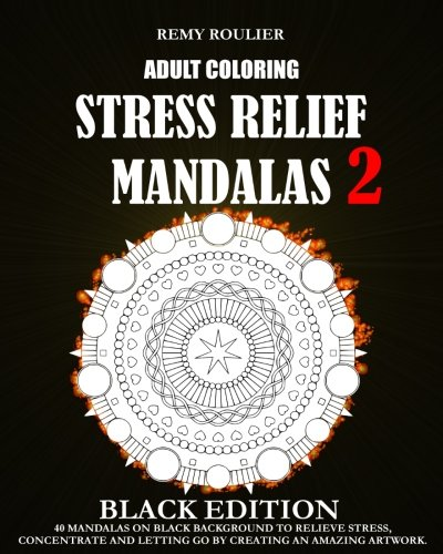 Adult Coloring Stress Relief Mandalas Black Edition 2: 40 Mandalas On Black Background To Relieve Stress, Concentrate And Letting Go By Creating An Amazing Artwork. (Volume 2) PDF