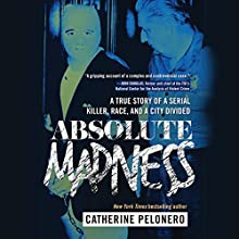 Absolute Madness: A True Story of a Serial Killer, Race, and a City Divided Audiobook by Catherine Pelonero Narrated by Laural Merlington