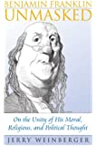 Benjamin Franklin Unmasked: On the Unity of His Moral, Religious, and Political Thought (American Political Thought (University Press of Kansas))