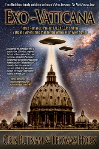 Exo-Vaticana : Petrus Romanus, Project L.U.C.I.F.E.R. And the Vatican's Astonishing Plan for the Arrival of an Alien Savior