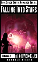 Falling Into Stars: Episode 2: The Chained Man (epic Space Erotic Romance Series)