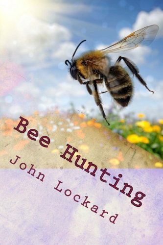 Bee Hunting: A Book Of Valuable Information For Bee Hunters--Tell How To Line Bees To Trees, Etc