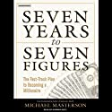 Seven Years to Seven Figures: The Fast-Track Plan to Becoming a Millionaire Audiobook by Michael Masterson Narrated by Norman Dietz