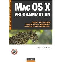 MAC OS X PROGRAMMATION : VERSIONS 10.5 LÉOPARD ET ANTÉRIQURES COCOA APPLESCRIPT DASHBOARD JAVA