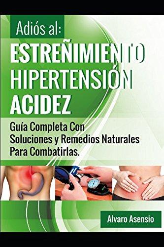 Adiós al Estreñimiento, Hipertensión y Acidez: Una Guía Completa Con Soluciones Y Remedios Naturales Para Combatirlas (Spanish Edition) (Top 10 Weight Loss Pills For Women)