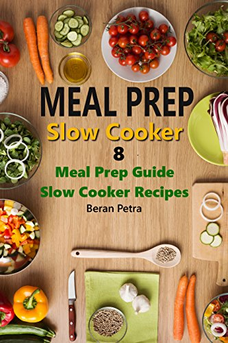 Meal Prep - Slow Cooker 8: Meal Prep Guide - Slow Cooker Recipes by [Petra, Beran ]