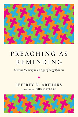 Preaching as Reminding: Stirring Memory in an Age of Forgetfulness by [Arthurs, Jeffrey D.]