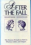 After the Fall: The Demeter-Persephone Myth in Wharton, Cather, and Glasgow, Josephine Donovan, 0271027258