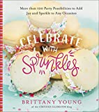 Celebrate with Sprinkles: More Than 100 Party