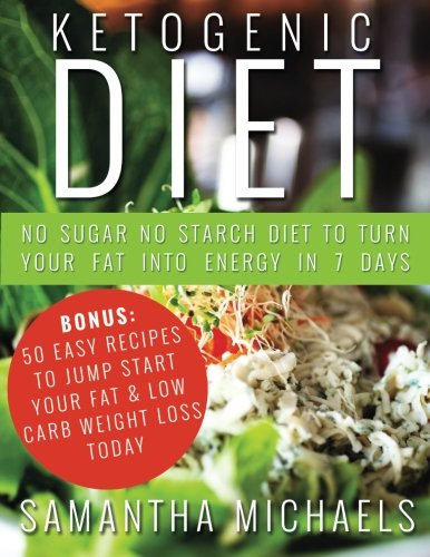 - Ketogenic Diet: No Sugar No Starch Diet To Turn Your Fat Into Energy In 7 Days (Bonus : 50 Easy Recipes To Jump Start Your Fat & Low Carb Weight Loss Today)