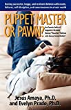 Puppet Master or Pawn? Raising Successful, Happy, and Resilient Childrens With Needs, Failures, Self-discipline