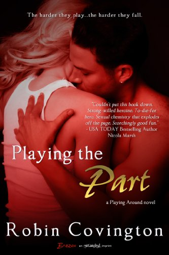 Bargain Book Alert – Robin Covington's Sleek And Sexy Romance Playing the Part (Entangled Brazen) – #8 Hot New Release on Amazon Romance Series … Now Just $2.99
